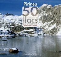 PIRINEUS, ELS - 50 EXCURSIONS ALS LLACS MES EMBLEMATICS