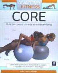 Core - Guia Del Cuerpo Durante El Entrenamiento - Anatomy Of Fitness - Hollis Lance Liebman
