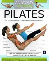 Pilates - Guia Del Cuerpo Durante El Entrenamiento - Anatomy Of Fitness - Isabel Eisen