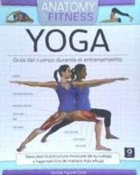 YOGA - GUIA DEL CUERPO DURANTE EL ENTRENAMIENTO - ANATOMY OF FITNESS
