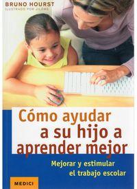 Como Ayudar A Su Hijo A Aprender Mejor - Bruno Hourst