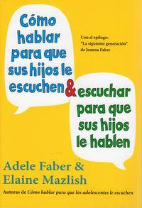 Como Hablar Para Que Sus Hijos Le Escuchen Y Como Escuchar Para Que Sus Hijos Le Hablen - Adele Faber / Gemma Fors Soriano