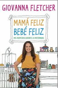 MAMA FELIZ, BEBE FELIZ - MIS AVENTURAS DURANTE LA MATERNIDAD