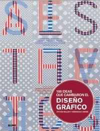 100 Ideas Que Cambiaron El Diseño Grafico - Steven  Heller  /  Veronique  Vienne