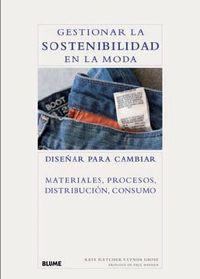 Gestionar La Sostenibilidad En La Moda - Diseñar Para Cambiar - Kate  Fletcher  /  Lynda   Grose  /  Paul  Hawken