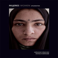 Mujeres Women - Afganistan - Gervasio Sanchez / Monica Bernabe