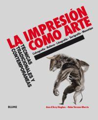 impresion como arte, la - tecnicas tradicionales y contemporaneas - ANN D'ARCY HUGHES / Hebe Vernon-Morris
