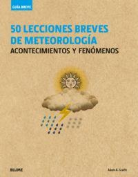 50 Lecciones Breves De Meteorologia - Acontecimientos Y Fenomenos - Adam A. Scaife