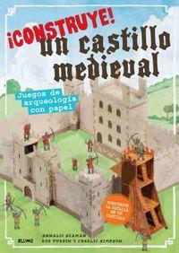 ¡construye! Un Castillo Medieval - Juegos De Arqueologia Con Papel - Annalie Seaman / Rob Turpin / Charlie Simpson