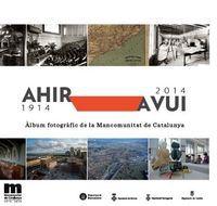 ALBUM FOTOGRAFIC DE LA MANCOMUNITAT DE CATALUNYA - AHIR-AVUI (1914-2014)