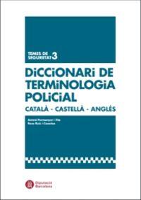 DICCIONARI DE TERMINOLOGIA POLICIAL (CATALA-CASTELLA-ANGLES)