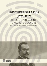 ENRIC PRAT DE LA RIBA (1870-1917) - HOME DE PENSAMENT, D'ACCIO I DE GOVERN