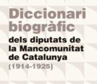 DICCIONARI BIOGRAFIC DELS DIPUTATS DE LA MANCOMUNITAT DE CATALUNYA (1914_1925)