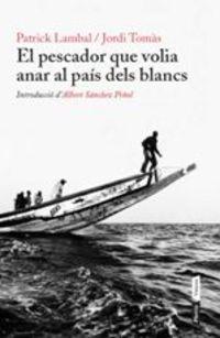El pescador que volia anar al pais dels blancs - Patrick Lambal / Jordi Tomas