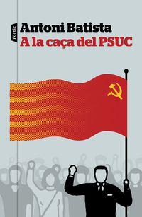 A La Caça Del Psuc - Antoni Batista