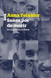 Sense Por De Morir - Els Mujahidins De Ripoll I L'imam Es-Satty - Anna Teixidor