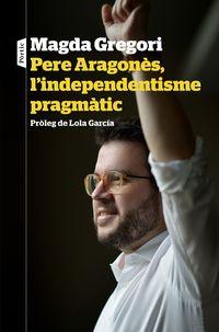 Pere Aragones, L'independentisme Pragmatic - Magda Gregori