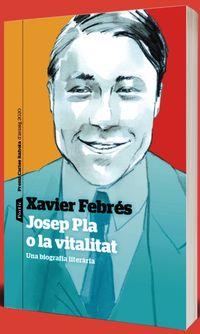 Josep Pla O La Vitalitat - Una Biografia Literaria (premi Carles Rahola) - Xavier Febres Verdu
