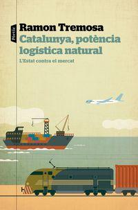 CATALUNYA, POTENCIA LOGISTICA NATURAL - L'ESTAT CONTRA EL MERCAT