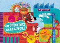 ¡nos Divertimos Con La Ciencia! - Angels  Navarro  /  Anna   Mongay (il. )