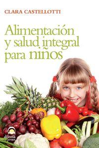 Alimentacion Y Salud Integral Para Niños - Clara Castellotti