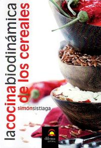 La cocina biodinamica de los cereales - Simon Sistiaga