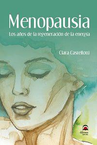 Menopausia - Los Años De La Regeneracion De La Energia - Clara Castellotti
