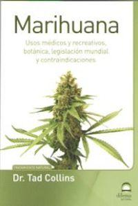 Marihuana - Usos Medicos Y Recreativos, Botanica, Legislacion Mundial Y Contraindicaciones - Tad Collins