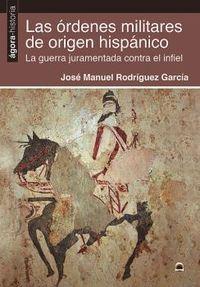 LAS ORDENES MILITARES DE ORIGEN HISPANICO - LA GUERRA JURAMENTADA CONTRA EL INFIEL
