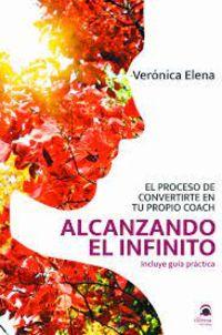 ALCANZANDO EL INFINITO - EL PROCESO DE CONVERTIRTE EN TU PROPIO COACH
