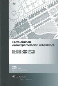 La valoracion en la reparcelacion urbanistica - Felipe De Lama Santos / Felipe De Lama Martin