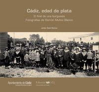 CADIZ, EDAD DE PLATA - EL FINAL DE UNA BURGUESIA - FOTOGRAFIAS DE RAMON MUÑOZ BLANCO