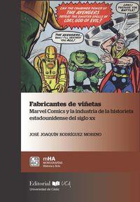 FABRICANTES DE VIÑETAS - MARVEL COMICS Y LA INDUSTRIA DE LA HISTORIETA ESTADOUNIDENSE DEL SIGLO XX