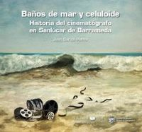 BAÑOS DE MAR Y CELULOIDE - HISTORIA DEL CINEMATOGRAFICO EN SANLUCAR DE BARRAMEDA