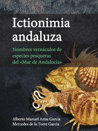 "ICTIONIMIA ANDALUZA - NOMBRES VERNACULOS DE ESPECIES PESQUERAS DEL ""MAR DE ANDALUCIA"""