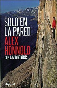 Solo En La Pared - Alex  Honnold  /  David  Roberts
