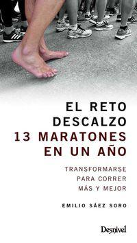 Reto Descalzo, El - 13 Maratones En Un Año - Transformarse Para Correr Mas Y Mejor - Emilio Saez Soro