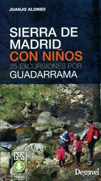 Sierra De Madrid Con Niños 25 Excursiones Por Guadarrama - Juanjo Alonso