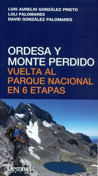 Ordesa Y Monte Perdido - Vuelta Al Parque Nacional En 6 Etapas - Luis Aurelio Gonzalez / Loli Palomares / David Gonzalez