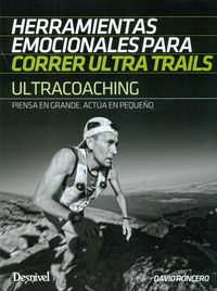 Ultracoaching - Herramientas Emocionales Para Correr Ultra Trails - David Roncero
