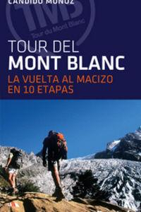 (3 Ed) Tour Del Mont Blanc - La Vuelta Al Macizo En 10 Etapas - Candido Muñoz
