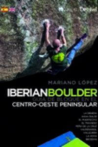 Iberian Boulder - Guia De Bloque En El Centro-Oeste Peninsular - Mariano Lopez