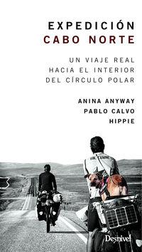 Expedicion Cabo Norte - Un Viaje Real Hacia El Interior Del Circulo Polar - Anina Anyway / Pablo Calvo / Hippie