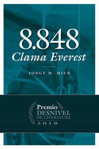 8848 Clama Everest (premio Desnivel De Literatura 2018) - Jorge M. Mier