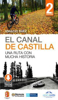(2 Ed) Canal De Castilla, El - Una Ruta Con Muchas Historia - Ignacio Saez