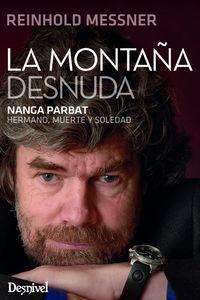 (2 ED) MONTAÑA DESNUDA, LA - NANGA PARBAT. HERMANO, MUERTE Y SOLEDAD