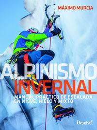 Alpinismo Invernal - Manual Practico De Escalada En Nieve, Hielo Y Mixto - Maximo Murcia