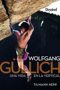Wolfgang Gullich. Una Vida En La Vertical - Tilmann Hepp
