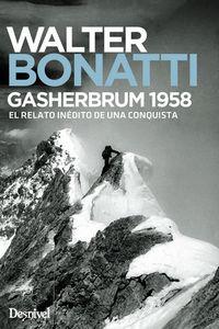 Gasherbrum 1958 - El Relato Inedito De Una Conquista - Walter Bonatti
