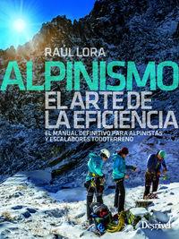 Alpinismo - El Manual Definitivo Para Alpinistas Y Escaladores - El Arte De La Eficiencia - Raul Lora